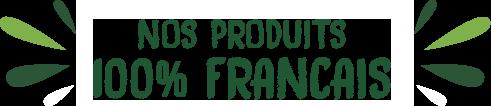 Nos produits 100% Français