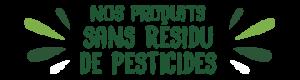 Nos produits sans résidu de pesticides